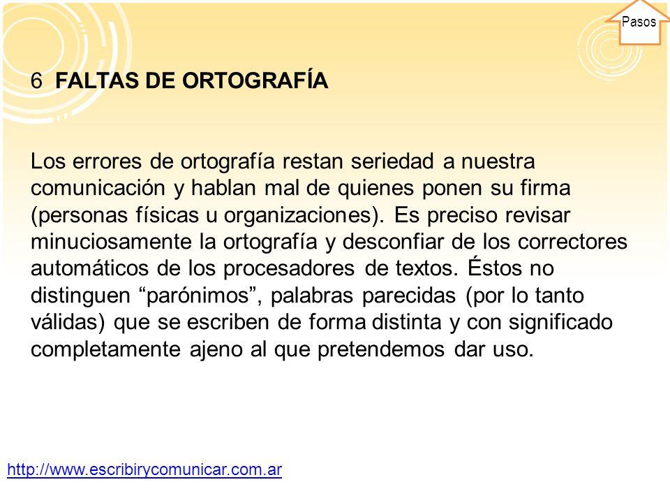 Pasos 6 FALTAS DE ORTOGRAFÍA Los errores de ortografía restan seriedad a nuestra comunicación y hablan mal de quienes ponen su firma (personas físicas