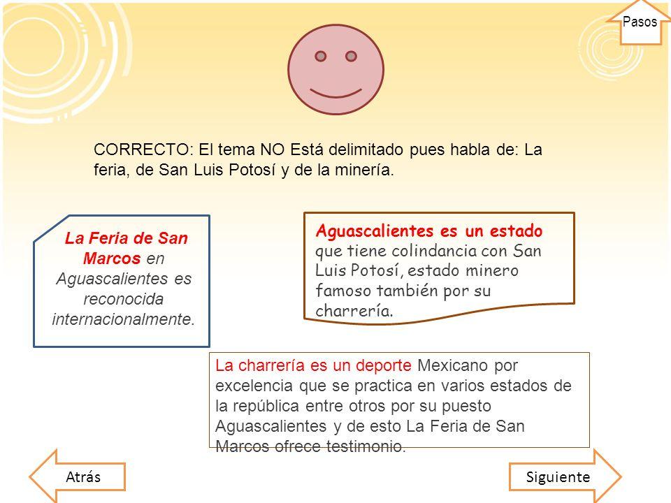 CORRECTO: El tema NO Está delimitado pues habla de: La feria, de San Luis Potosí y de la minería. SiguienteAtrás La charrería es un deporte Mexicano p