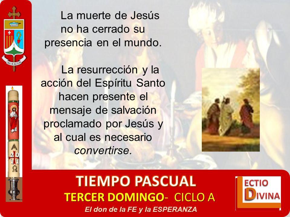 TERCER DOMINGOCICLO A TERCER DOMINGO- CICLO A El don de la FE y la ESPERANZA La muerte de Jesús no ha cerrado su presencia en el mundo. La resurrecció