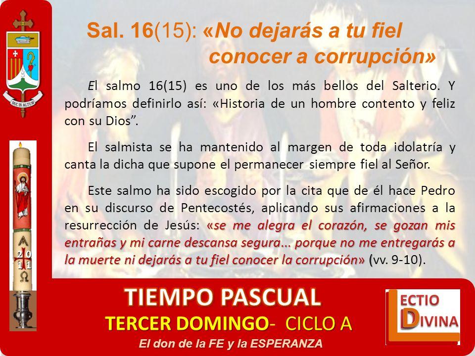 TERCER DOMINGOCICLO A TERCER DOMINGO- CICLO A El don de la FE y la ESPERANZA El salmo 16(15) es uno de los más bellos del Salterio. Y podríamos defini