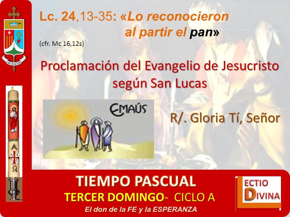 TERCER DOMINGOCICLO A TERCER DOMINGO- CICLO A El don de la FE y la ESPERANZA Lc. 24,13-35: «Lo reconocieron al partir el pan» (cfr. Mc 16,12s) Proclam