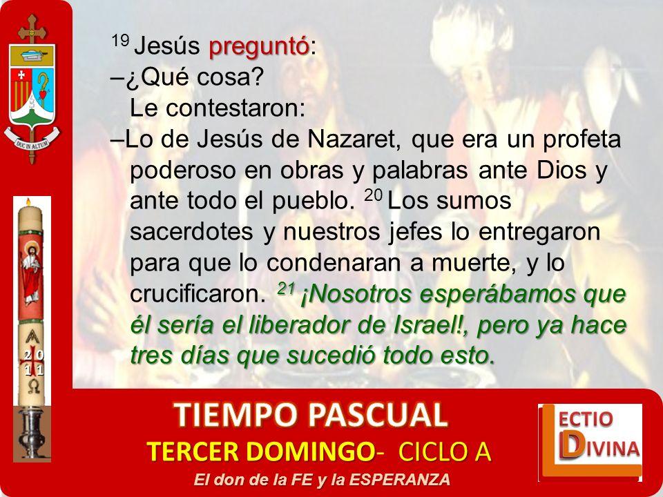 TERCER DOMINGOCICLO A TERCER DOMINGO- CICLO A El don de la FE y la ESPERANZA preguntó 19 Jesús preguntó: –¿Qué cosa? Le contestaron: 21 ¡Nosotros espe
