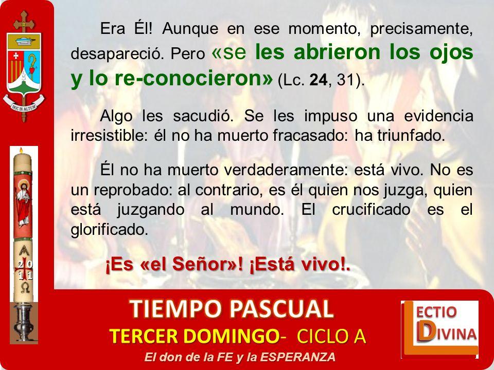 TERCER DOMINGOCICLO A TERCER DOMINGO- CICLO A El don de la FE y la ESPERANZA Era Él! Aunque en ese momento, precisamente, desapareció. Pero «se les ab