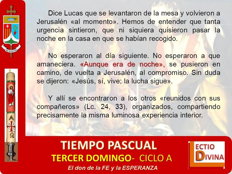 TERCER DOMINGOCICLO A TERCER DOMINGO- CICLO A El don de la FE y la ESPERANZA Dice Lucas que se levantaron de la mesa y volvieron a Jerusalén «al momen