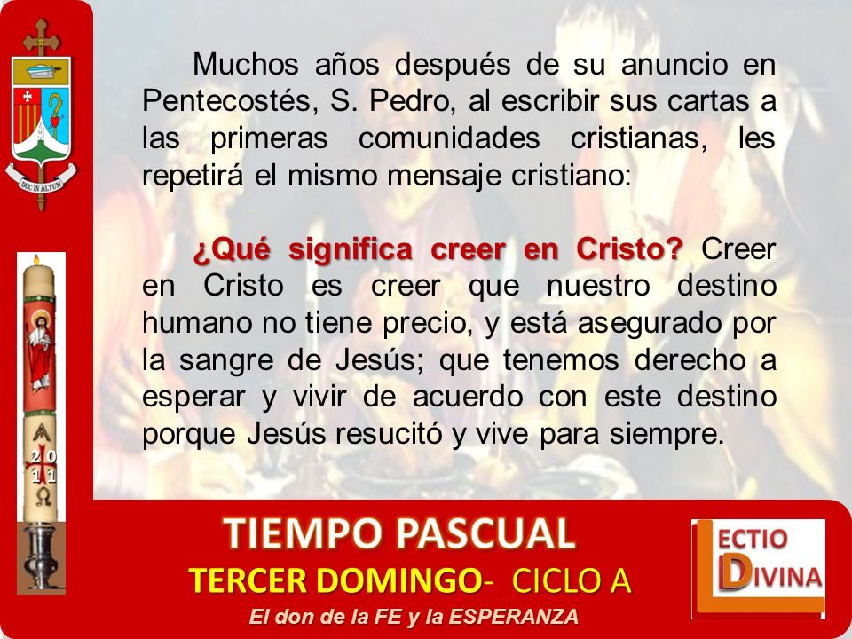 TERCER DOMINGOCICLO A TERCER DOMINGO- CICLO A El don de la FE y la ESPERANZA Muchos años después de su anuncio en Pentecostés, S. Pedro, al escribir s