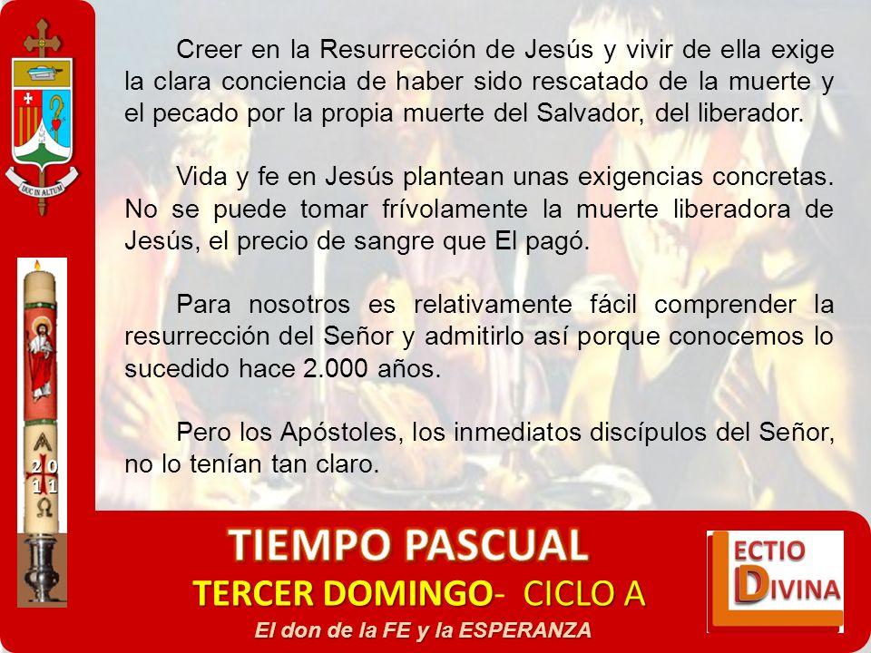 TERCER DOMINGOCICLO A TERCER DOMINGO- CICLO A El don de la FE y la ESPERANZA Creer en la Resurrección de Jesús y vivir de ella exige la clara concienc