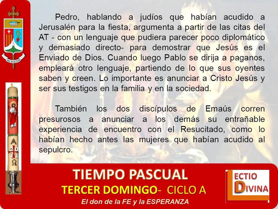 TERCER DOMINGOCICLO A TERCER DOMINGO- CICLO A El don de la FE y la ESPERANZA Pedro, hablando a judíos que habían acudido a Jerusalén para la fiesta, a