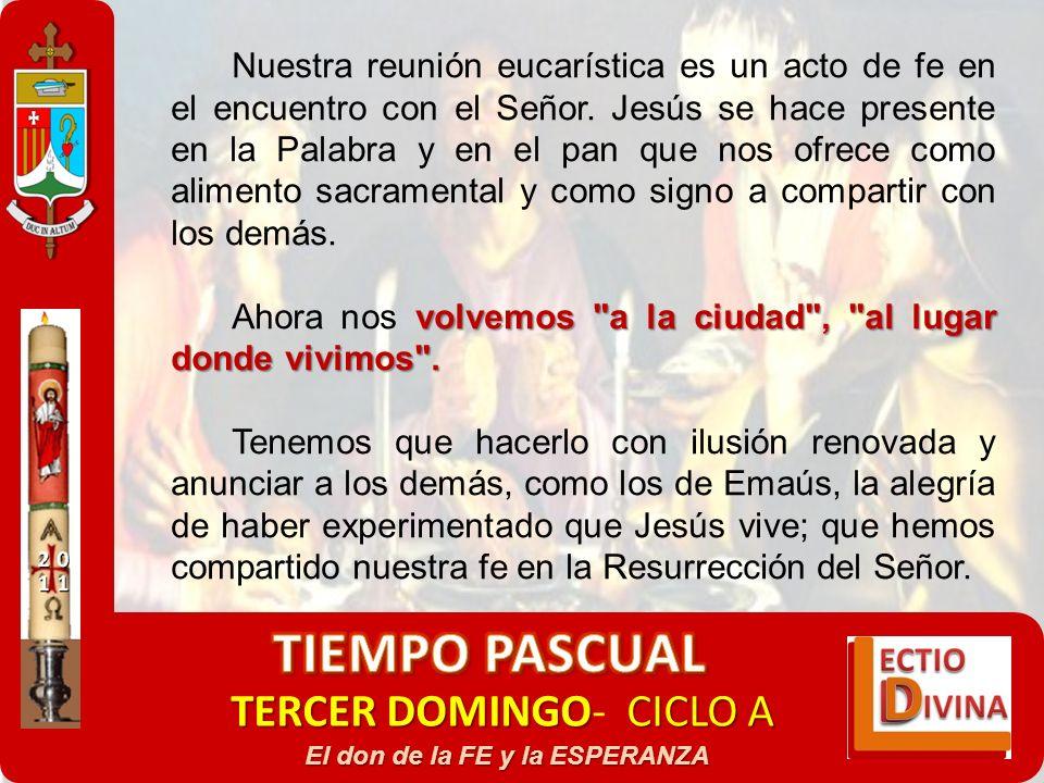 TERCER DOMINGOCICLO A TERCER DOMINGO- CICLO A El don de la FE y la ESPERANZA Nuestra reunión eucarística es un acto de fe en el encuentro con el Señor