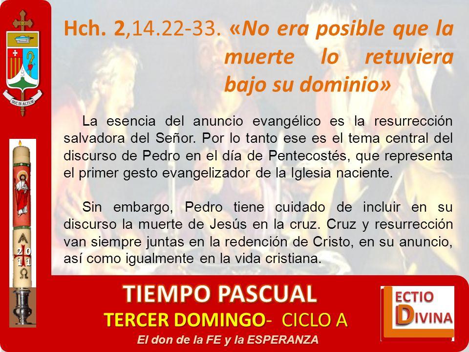TERCER DOMINGOCICLO A TERCER DOMINGO- CICLO A El don de la FE y la ESPERANZA Hch. 2,14.22-33. «No era posible que la muerte lo retuviera bajo su domin