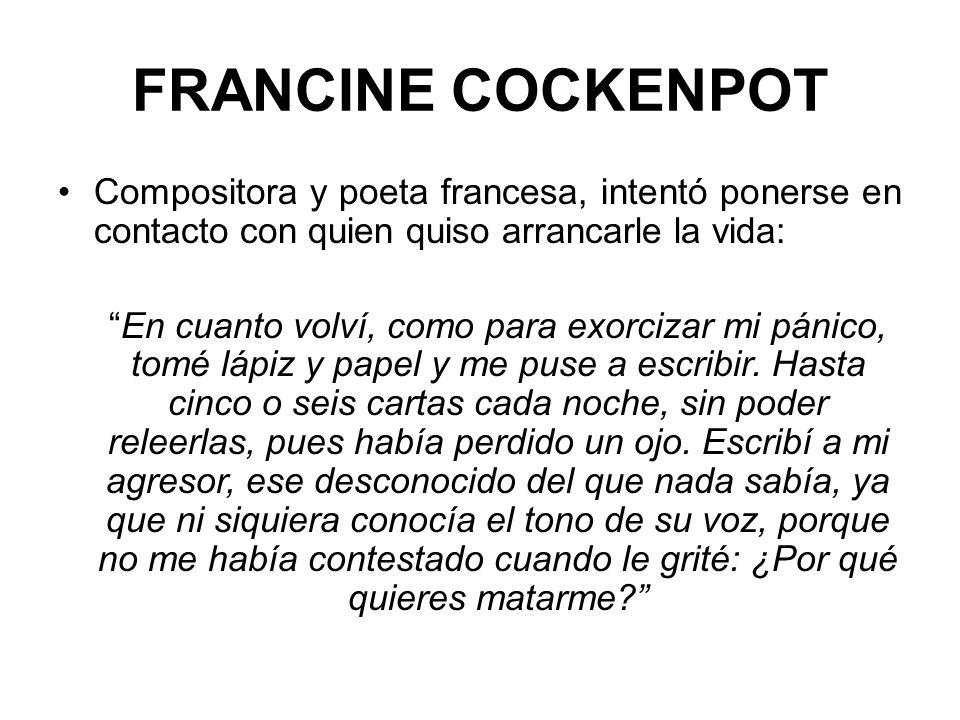FRANCINE COCKENPOT Compositora y poeta francesa, intentó ponerse en contacto con quien quiso arrancarle la vida: En cuanto volví, como para exorcizar