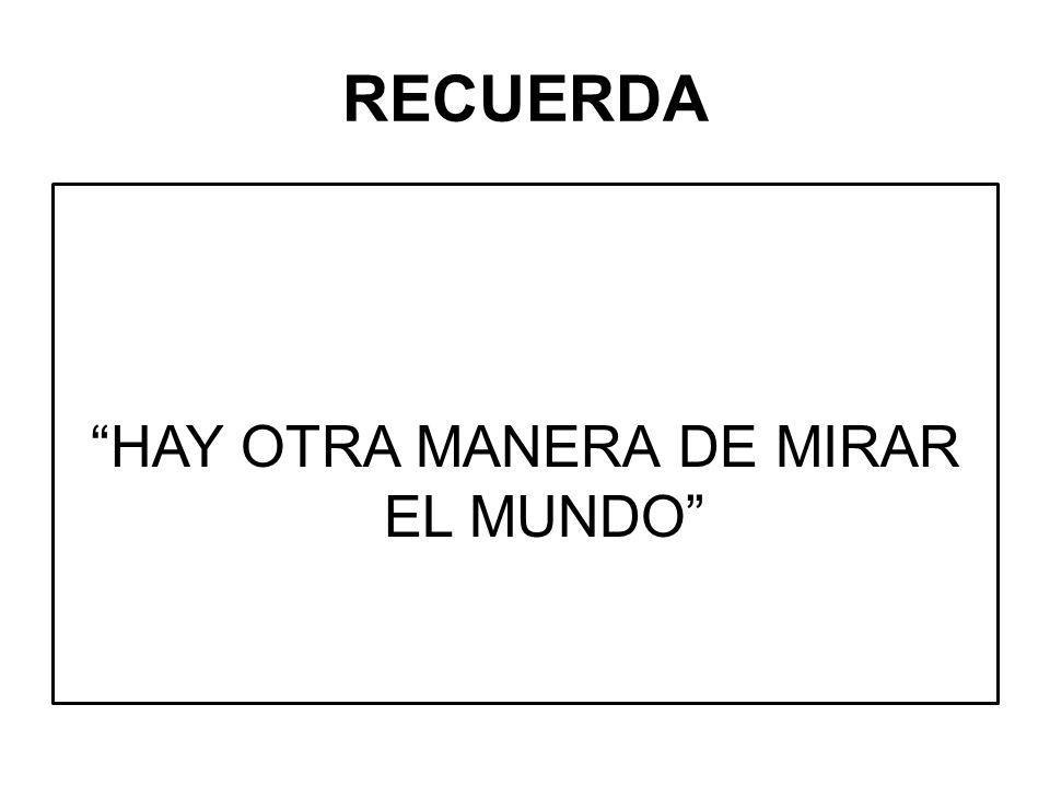 RECUERDA HAY OTRA MANERA DE MIRAR EL MUNDO