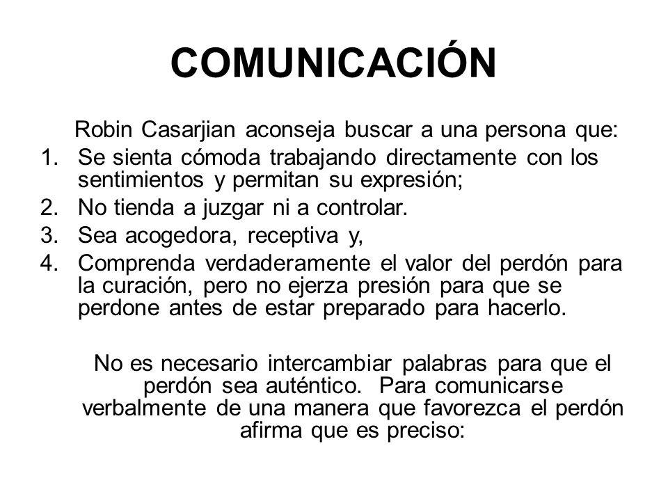 COMUNICACIÓN Robin Casarjian aconseja buscar a una persona que: 1.Se sienta cómoda trabajando directamente con los sentimientos y permitan su expresió