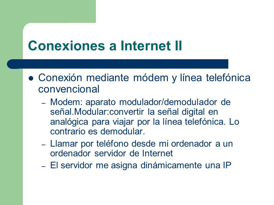Conexiones a Internet II Conexión mediante módem y línea telefónica convencional – Modem: aparato modulador/demodulador de señal.Modular:convertir la señal digital en analógica para viajar por la línea telefónica.