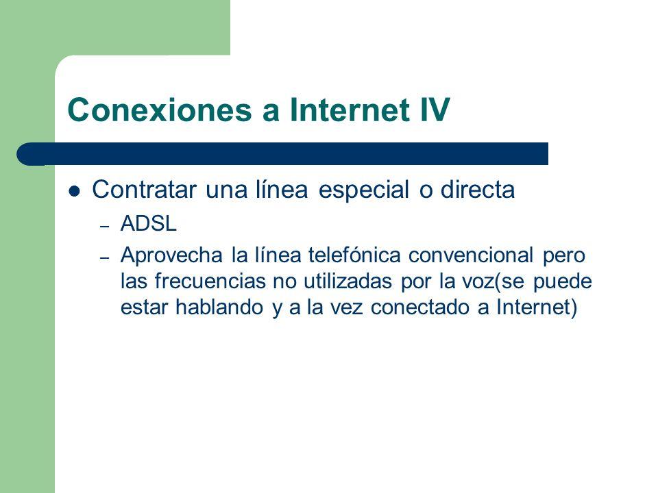 Conexiones a Internet IV Contratar una línea especial o directa – ADSL – Aprovecha la línea telefónica convencional pero las frecuencias no utilizadas por la voz(se puede estar hablando y a la vez conectado a Internet)
