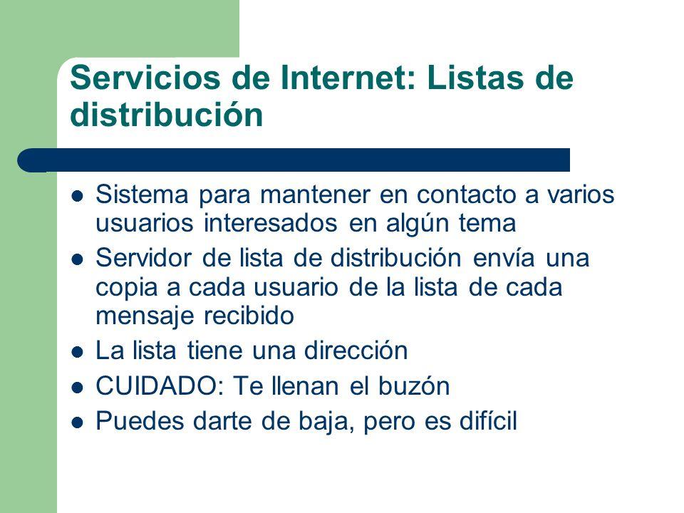 Servicios de Internet: Listas de distribución Sistema para mantener en contacto a varios usuarios interesados en algún tema Servidor de lista de distr