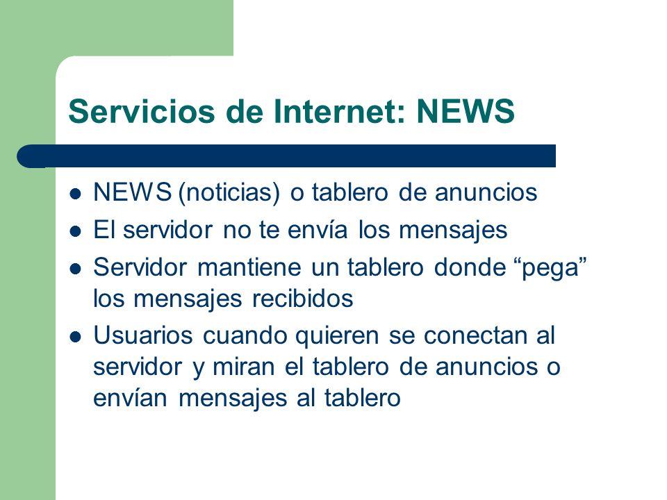 Servicios de Internet: NEWS NEWS (noticias) o tablero de anuncios El servidor no te envía los mensajes Servidor mantiene un tablero donde pega los mensajes recibidos Usuarios cuando quieren se conectan al servidor y miran el tablero de anuncios o envían mensajes al tablero