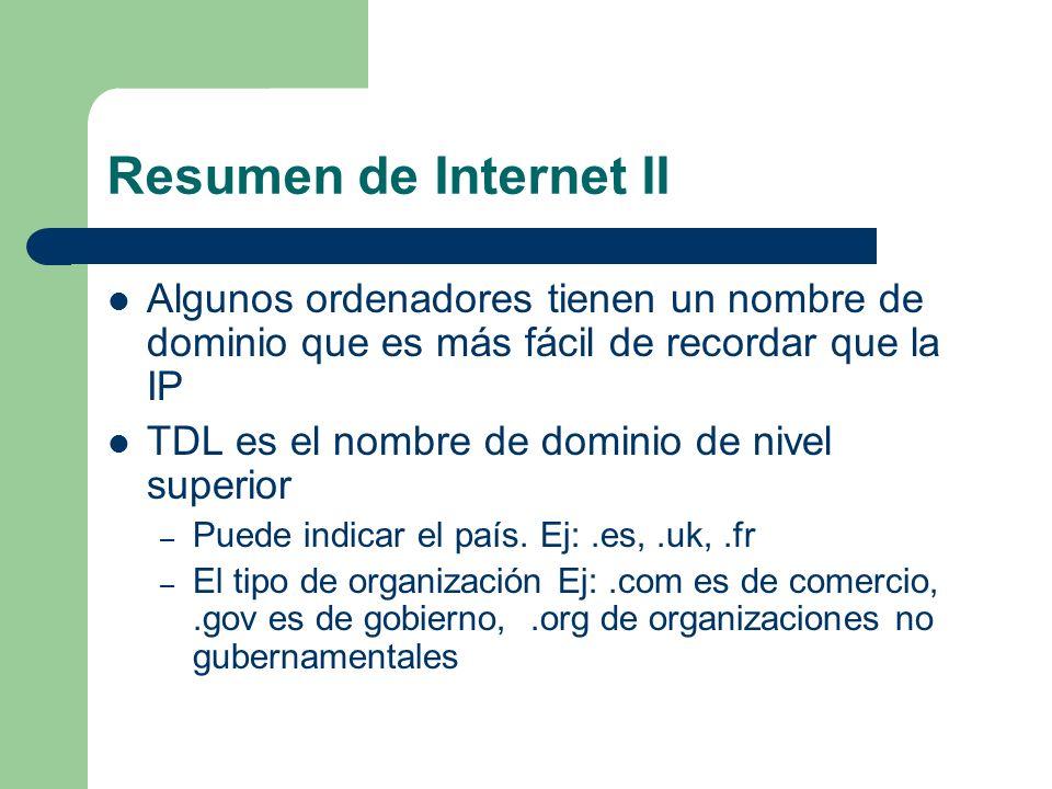 Resumen de Internet II Algunos ordenadores tienen un nombre de dominio que es más fácil de recordar que la IP TDL es el nombre de dominio de nivel sup