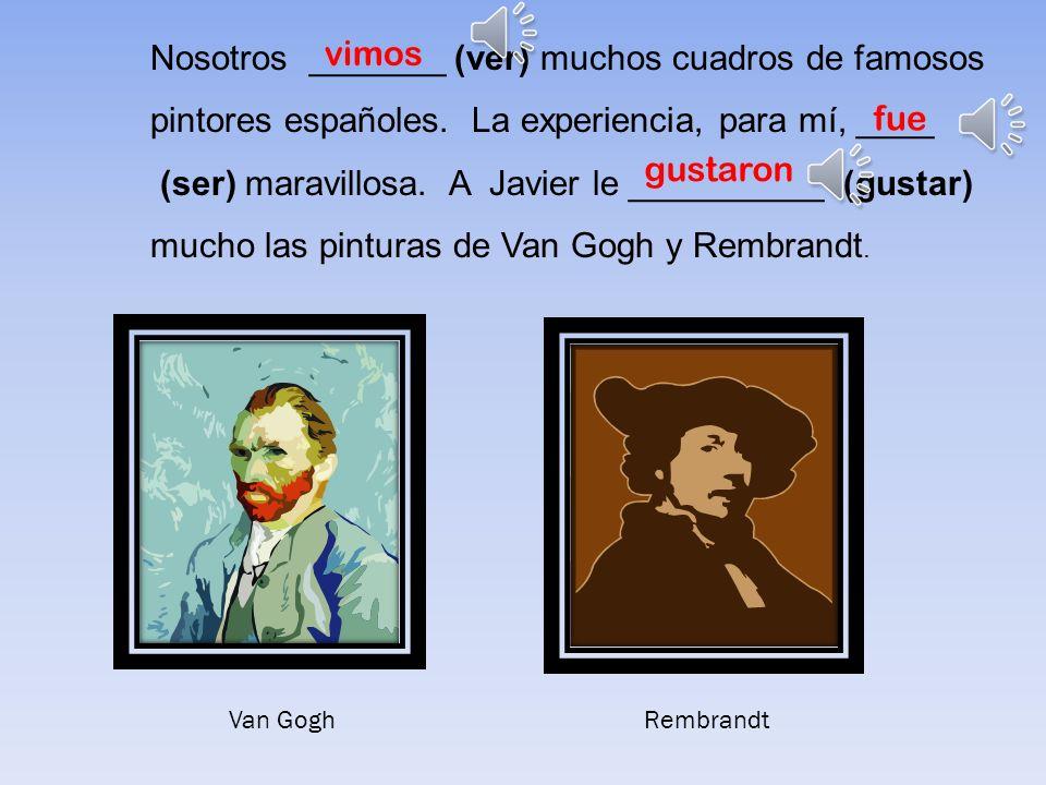 Nosotros _______ (ver) muchos cuadros de famosos pintores españoles.