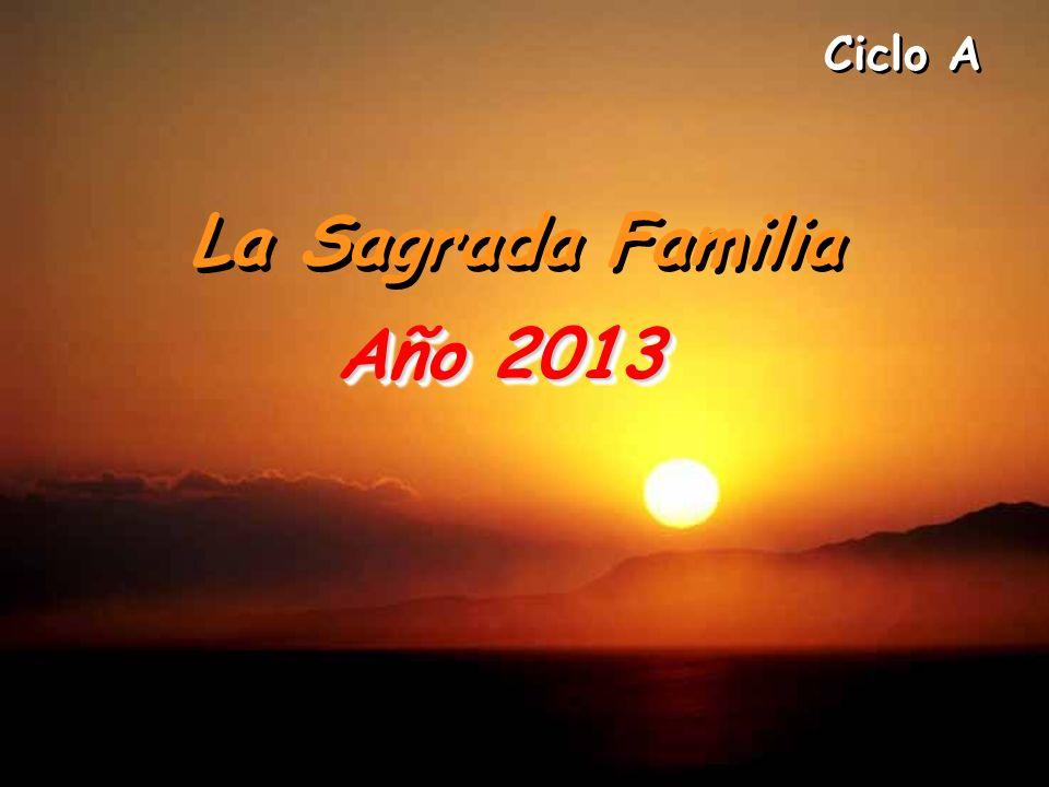 Ciclo A La Sagrada Familia Año 2013