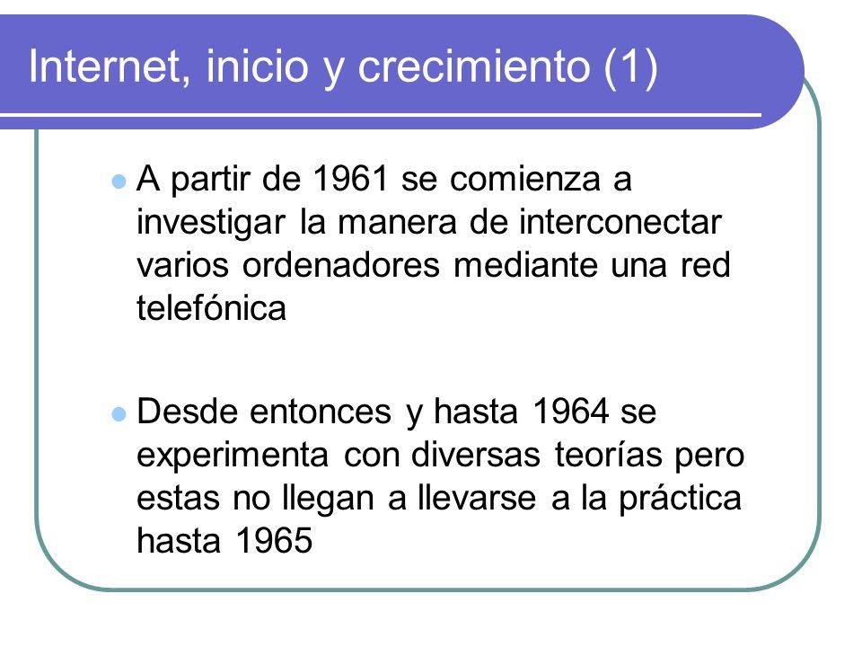 Internet, inicio y crecimiento (2) En 1965 se realiza la primera conexión de dos ordenadores remotos, creando así la primera red de ordenadores de area amplia En 1968 se abre la primera red (Arpanet) que constaba de 4 nodos y utilizaban el protocolo NCP (Network Control Protocol), predecesor del TCP/IP