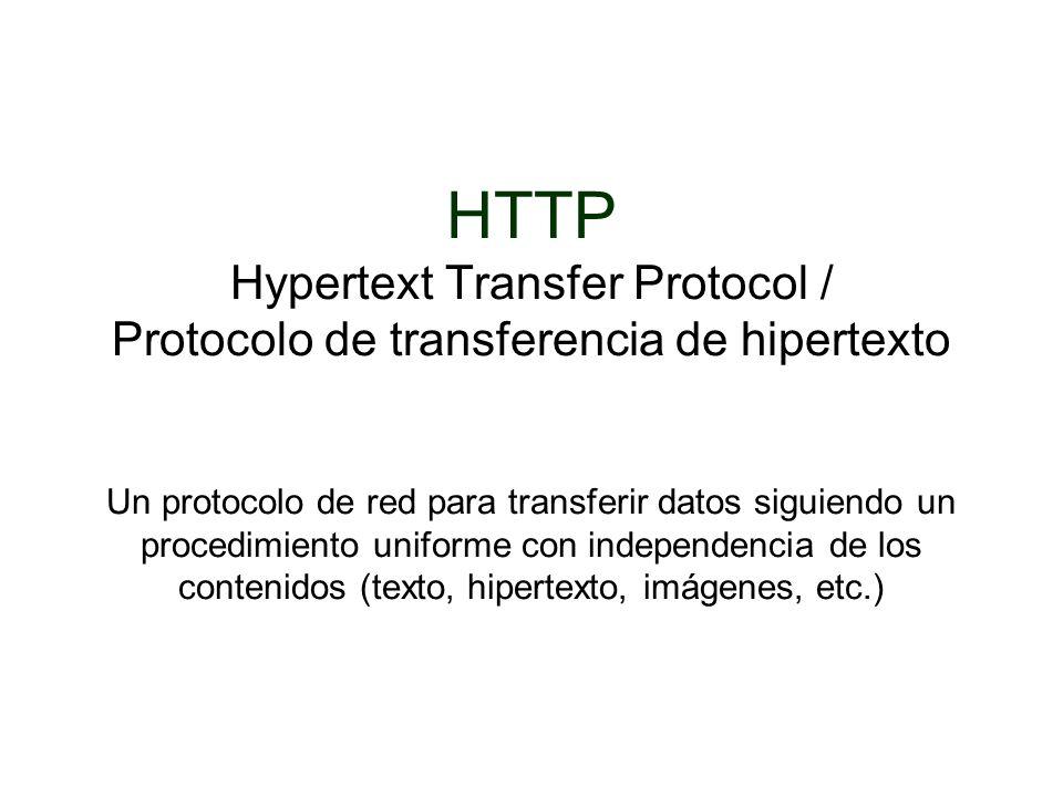 HTTP Hypertext Transfer Protocol / Protocolo de transferencia de hipertexto Un protocolo de red para transferir datos siguiendo un procedimiento unifo