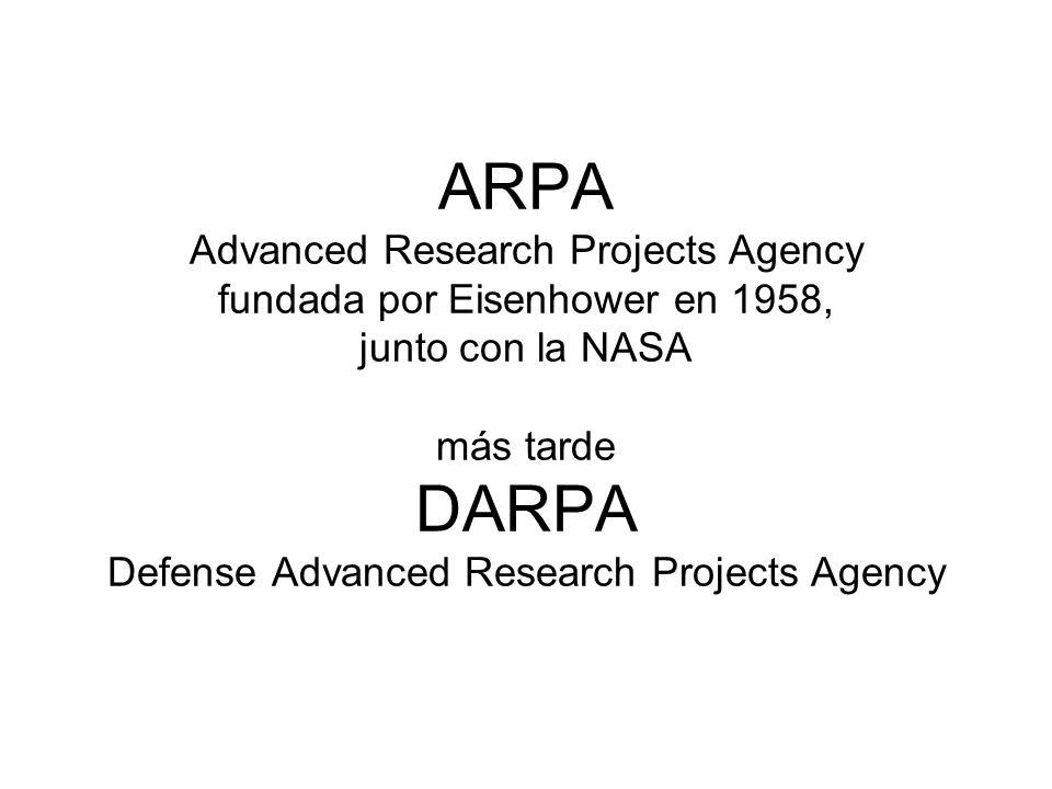 ARPA Advanced Research Projects Agency fundada por Eisenhower en 1958, junto con la NASA más tarde DARPA Defense Advanced Research Projects Agency