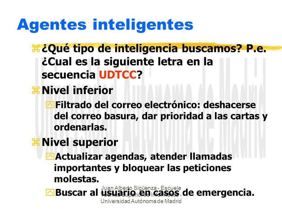 Juan Alberto Sigüenza - Escuela Técnica Superior de Informática - Universidad Autónoma de Madrid Agentes inteligentes z¿Qué tipo de inteligencia buscamos.