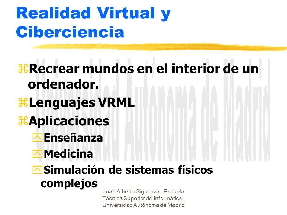Juan Alberto Sigüenza - Escuela Técnica Superior de Informática - Universidad Autónoma de Madrid Realidad Virtual y Ciberciencia zRecrear mundos en el interior de un ordenador.