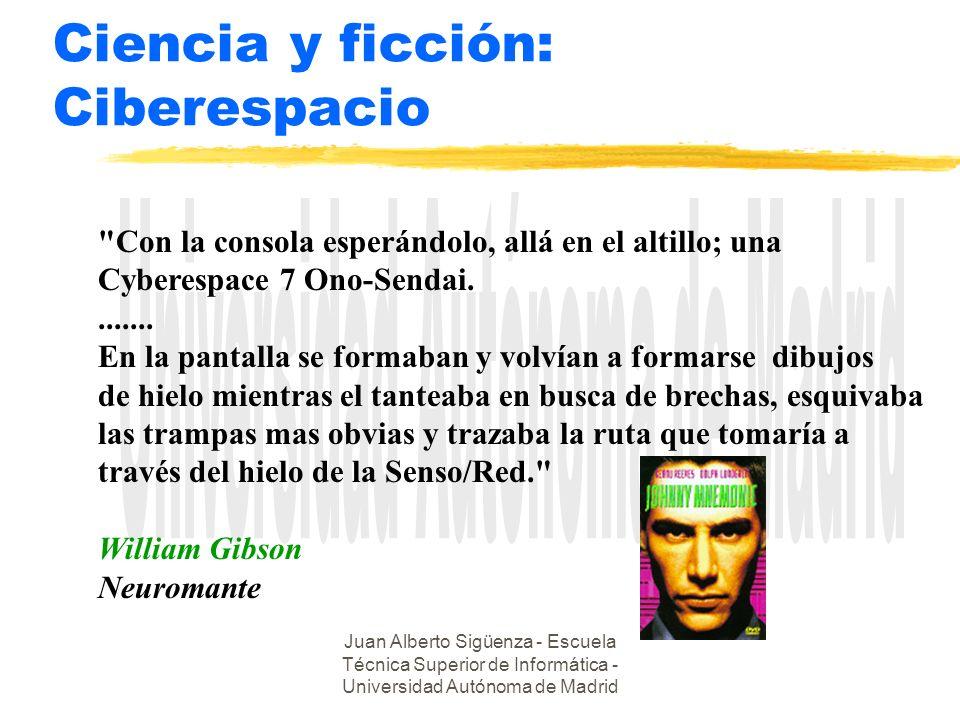 Juan Alberto Sigüenza - Escuela Técnica Superior de Informática - Universidad Autónoma de Madrid Ciencia y ficción: Ciberespacio