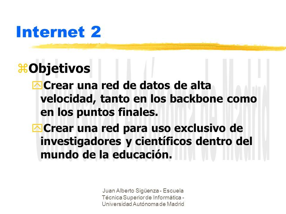 Juan Alberto Sigüenza - Escuela Técnica Superior de Informática - Universidad Autónoma de Madrid Internet 2 zObjetivos yCrear una red de datos de alta velocidad, tanto en los backbone como en los puntos finales.