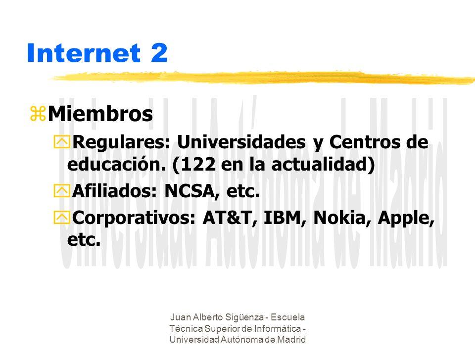 Juan Alberto Sigüenza - Escuela Técnica Superior de Informática - Universidad Autónoma de Madrid Internet 2 zMiembros yRegulares: Universidades y Cent