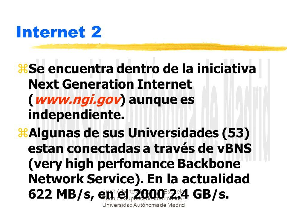 Juan Alberto Sigüenza - Escuela Técnica Superior de Informática - Universidad Autónoma de Madrid Internet 2 zSe encuentra dentro de la iniciativa Next Generation Internet (www.ngi.gov) aunque es independiente.