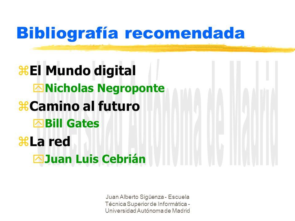 Juan Alberto Sigüenza - Escuela Técnica Superior de Informática - Universidad Autónoma de Madrid Bibliografía recomendada zEl Mundo digital yNicholas