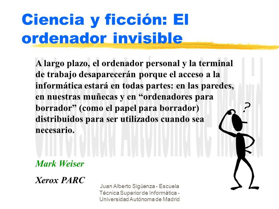 Juan Alberto Sigüenza - Escuela Técnica Superior de Informática - Universidad Autónoma de Madrid Ciencia y ficción: El ordenador invisible A largo pla