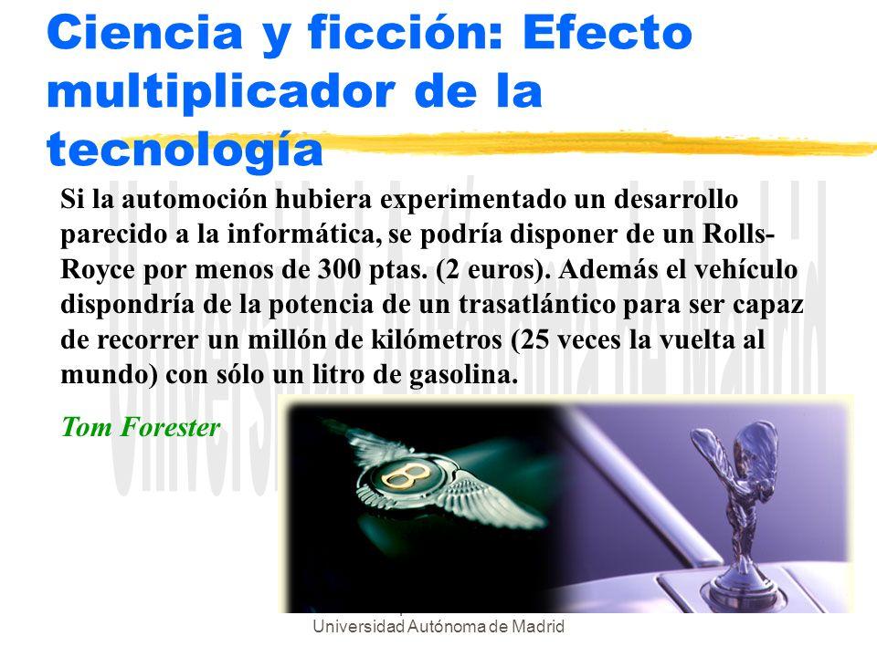 Juan Alberto Sigüenza - Escuela Técnica Superior de Informática - Universidad Autónoma de Madrid Ciencia y ficción: Efecto multiplicador de la tecnolo