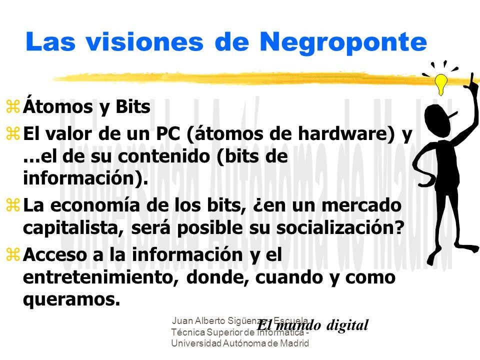 Juan Alberto Sigüenza - Escuela Técnica Superior de Informática - Universidad Autónoma de Madrid Las visiones de Negroponte zÁtomos y Bits zEl valor d