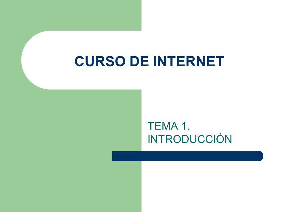 CURSO DE INTERNET TEMA 1. INTRODUCCIÓN