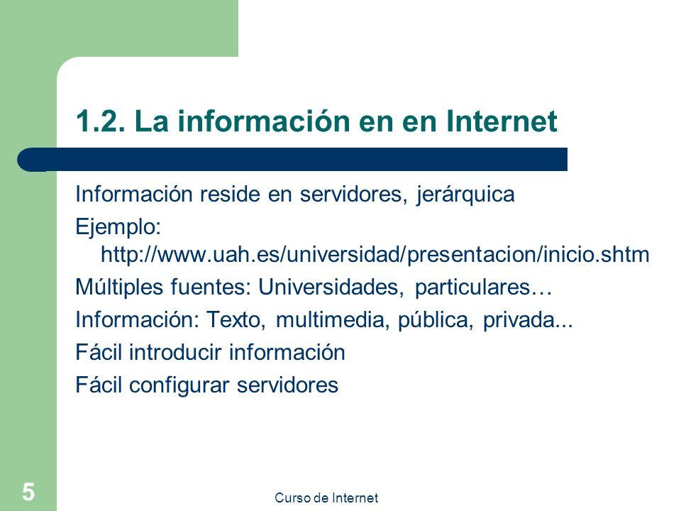 Curso de Internet 5 1.2. La información en en Internet Información reside en servidores, jerárquica Ejemplo: http://www.uah.es/universidad/presentacio