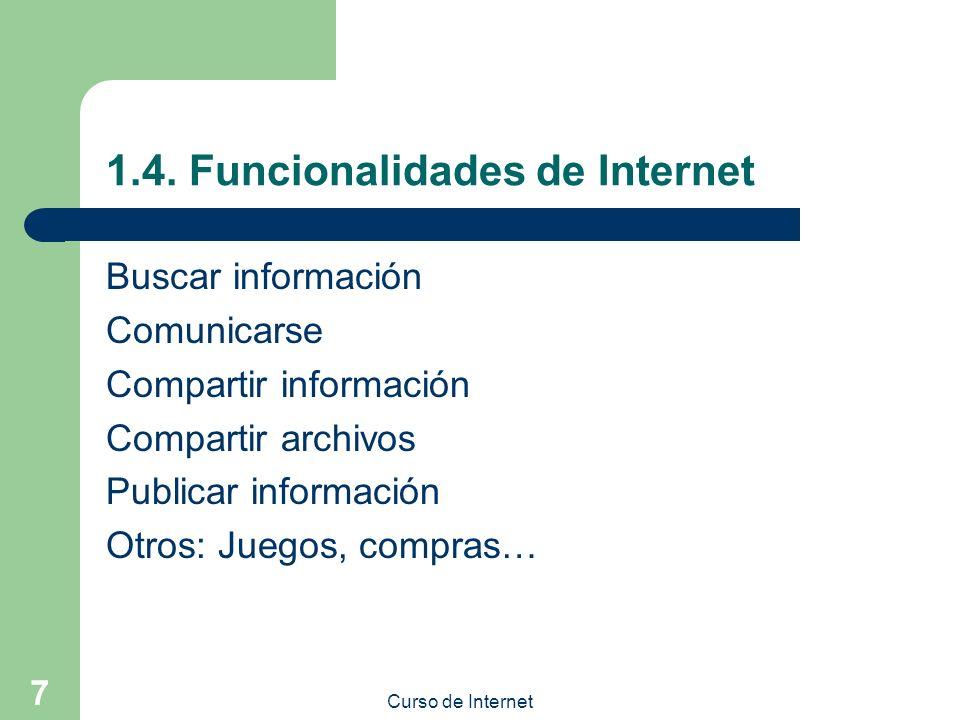 Curso de Internet 7 1.4. Funcionalidades de Internet Buscar información Comunicarse Compartir información Compartir archivos Publicar información Otro