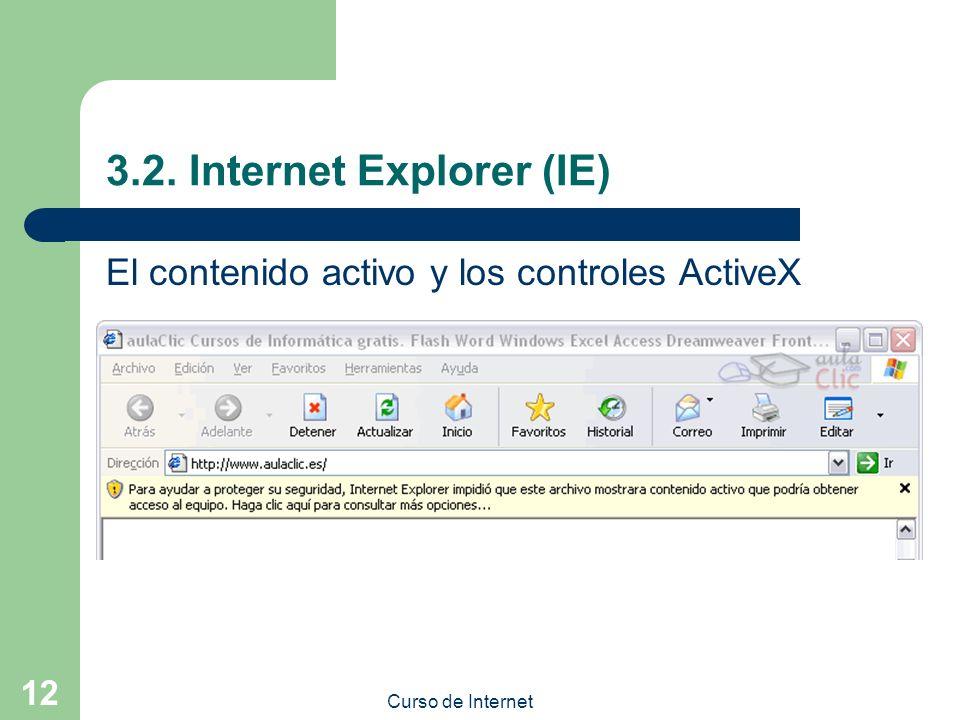Curso de Internet 12 3.2. Internet Explorer (IE) El contenido activo y los controles ActiveX