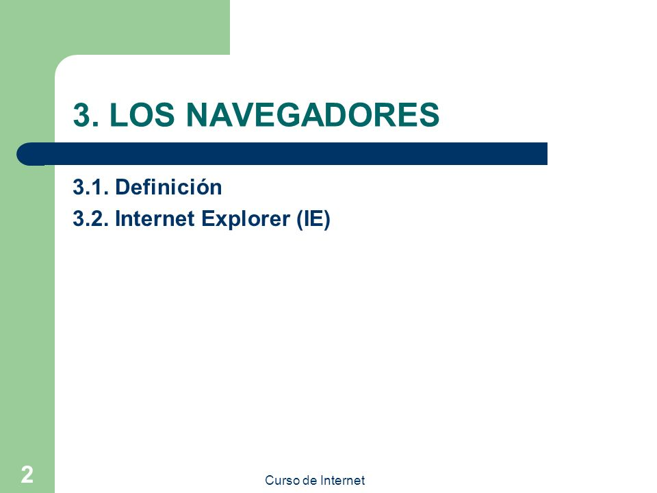 Curso de Internet 2 3. LOS NAVEGADORES 3.1. Definición 3.2. Internet Explorer (IE)