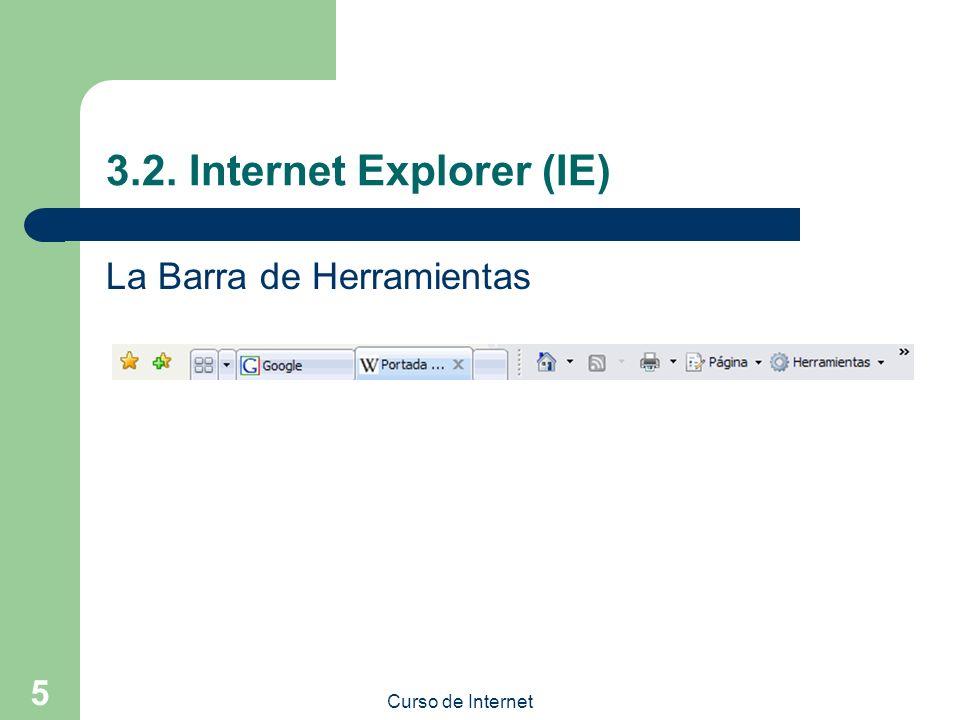 Curso de Internet 5 3.2. Internet Explorer (IE) La Barra de Herramientas
