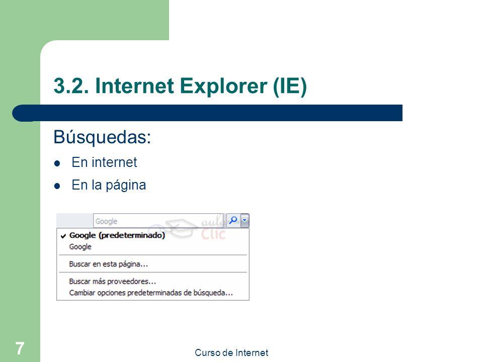 Curso de Internet 7 3.2. Internet Explorer (IE) Búsquedas: En internet En la página