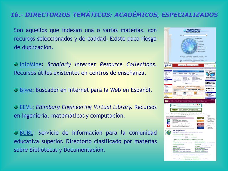 1b.- DIRECTORIOS TEMÁTICOS: ACADÉMICOS, ESPECIALIZADOS Son aquellos que indexan una o varias materias, con recursos seleccionados y de calidad.