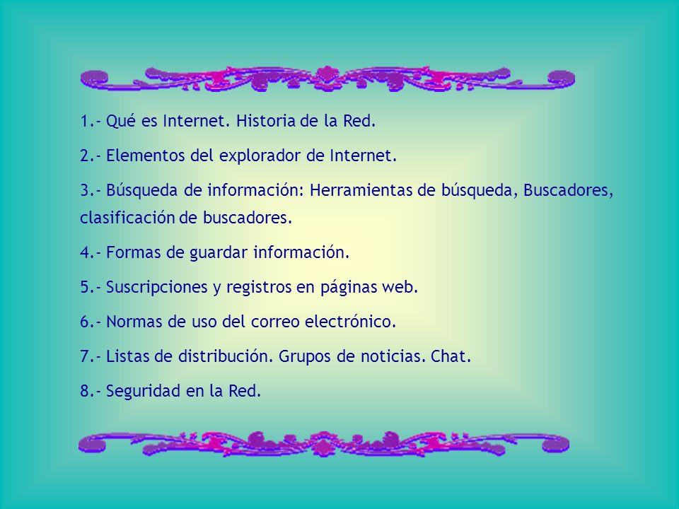 1.- Qué es Internet. Historia de la Red. 2.- Elementos del explorador de Internet.