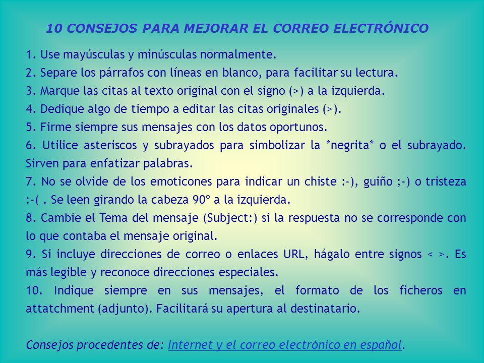 10 CONSEJOS PARA MEJORAR EL CORREO ELECTRÓNICO 1. Use mayúsculas y minúsculas normalmente.