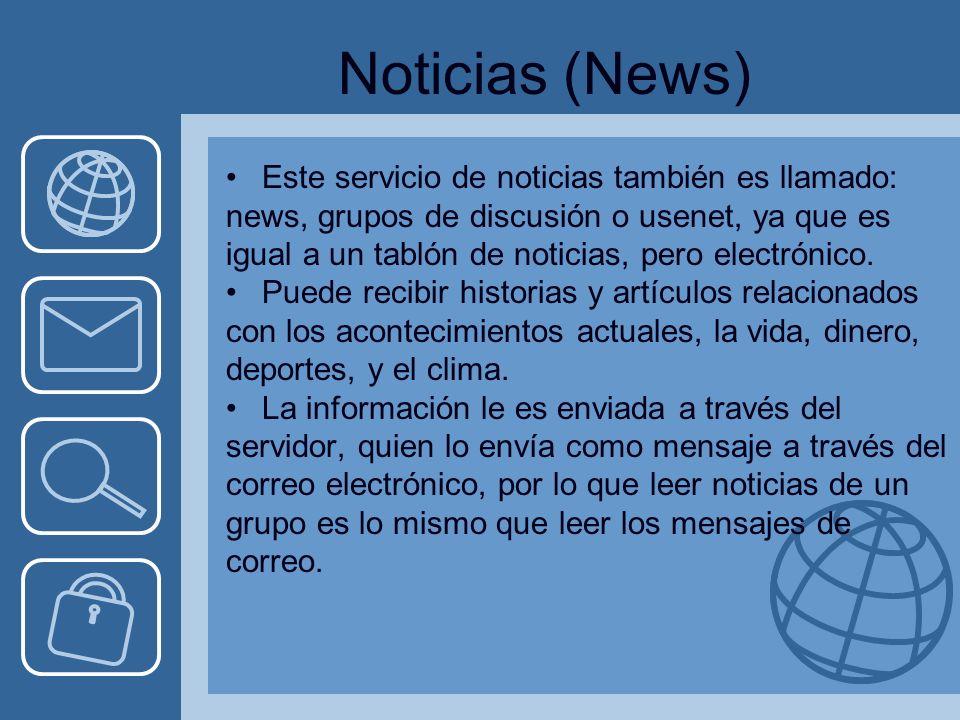 Noticias (News) Este servicio de noticias también es llamado: news, grupos de discusión o usenet, ya que es igual a un tablón de noticias, pero electrónico.