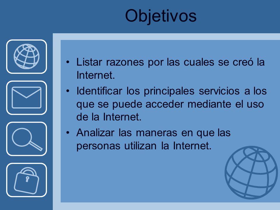Objetivos Listar razones por las cuales se creó la Internet.