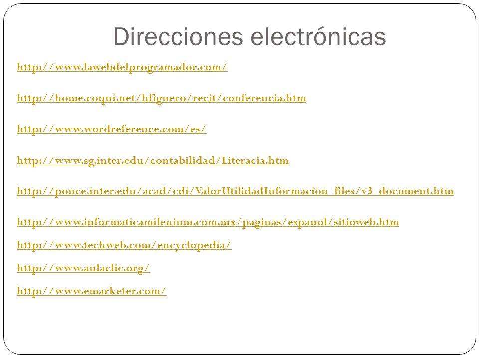 http://www.lawebdelprogramador.com/ http://home.coqui.net/hfiguero/recit/conferencia.htm http://www.wordreference.com/es/ http://www.sg.inter.edu/contabilidad/Literacia.htm http://ponce.inter.edu/acad/cdi/ValorUtilidadInformacion_files/v3_document.htm http://www.informaticamilenium.com.mx/paginas/espanol/sitioweb.htm http://www.techweb.com/encyclopedia/ http://www.aulaclic.org/ http://www.emarketer.com/