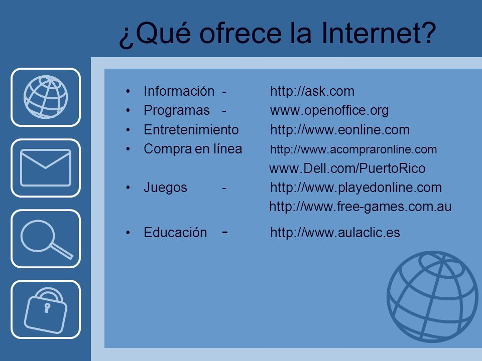 Los principales servicios de la Internet www (world Wide Web)www Correo electrónico (E-Mail)Correo electrónico Noticias (News)Noticias –Grupos de Discusión –Listas de Interés (USENET) –Protocolos de transferencia de archivos Transferencia de Archivos (FTP)Transferencia de Archivos Chat o IRC (Internet Relay Channel)Chat o IRC Mensajería instantánea Servicios en línea Servicios de punto a punto Los usuarios individuales necesitan conectar los modems de sus computadoras a una línea telefónica de alta velocidad, como por ejemplo DSL o cable, estableciendo una cuenta con un proveedor de servicios de Internet.